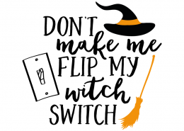 Free SVG cut file - Don't make me Flip my Witch Switch