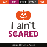 Free SVG cut file - I ain't Scared