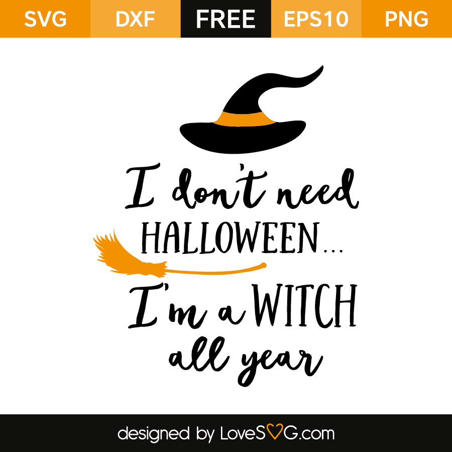 Free SVG cut file - I don't need Halloween... I'm a Witch all Year