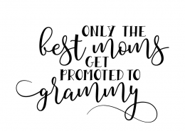 Free SVG cut file - Only the Best moms get Promote to Grammy