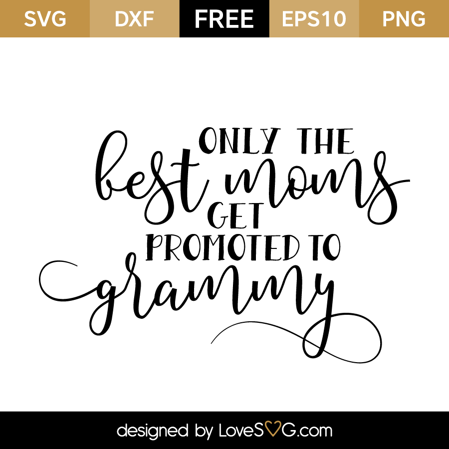 only the best moms get promoted to grammy lovesvg com svg cut file only the best moms get promote to grammy