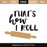 Free SVG cut file - That's how I roll