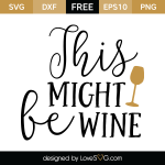 Free SVG cut file - This might be Wine