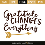 Free SVG cut files - Gratitude changes Everything