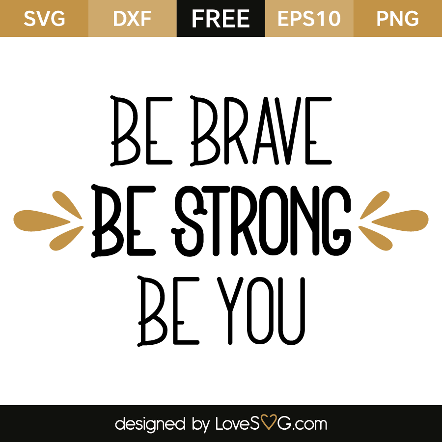 Be Brave Be Strong Be You Lovesvg Com