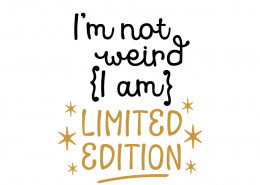 Free SVG cut file - I'm not weird I am Limited Edition