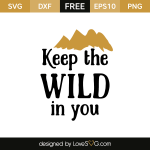 Free SVG cut file - Keep the Wild in you