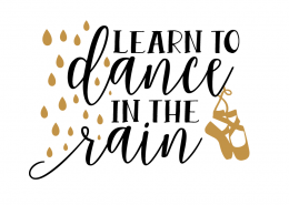 Free svg cut file - Learn to dance in the rain