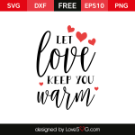 Free SVG cut file - Let love keep you Warm