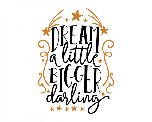 Free SVG cut file - Dream a little Bigger darling