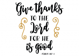 Free SVG cut files - Give thanks to the Lord For he is Good