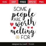 Free SVG cut files - Some People are worth Melting for