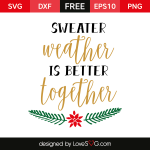 Free SVG cut files - Sweater Weather is better together