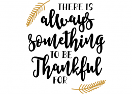 Free SVG cut files - There is always something to be Thankful for