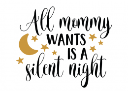 Free SVG cut file - All mommy wants is a silent night