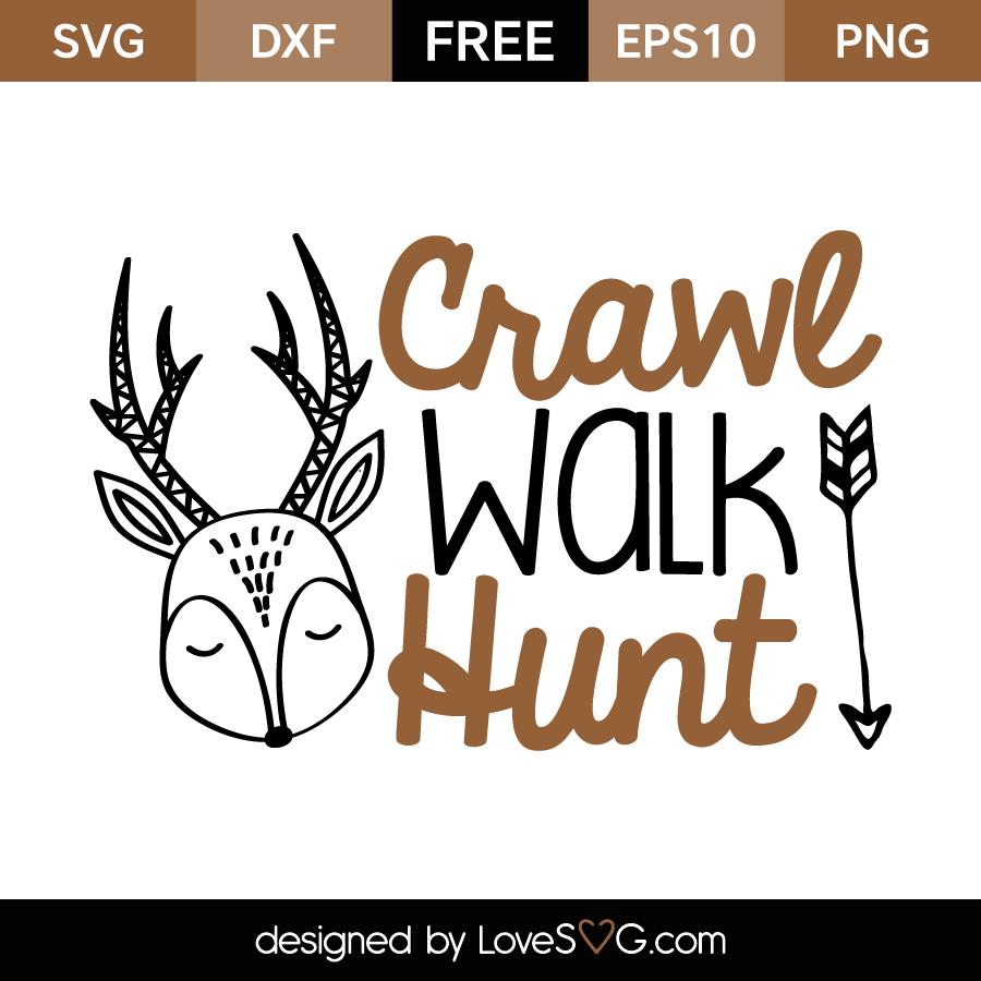 Crawl Walk Hunt Lovesvg Com