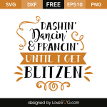 Free SVG cut file - Dashin' Dancin' & Prancin' until I get Blitzen