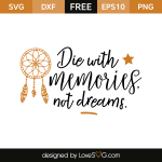 Free SVG cut file - Die with memories not dreams
