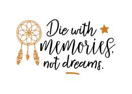 Free SVG cut file - Die with memories not dreams