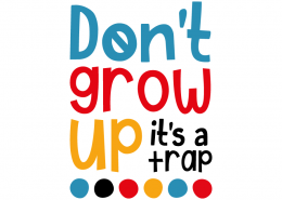 Free SVG cut file - Don't grow up it's a trap