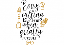 Free SVG cut file - Every calling is great when greatly pursued