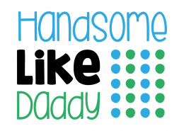 Free SVG cut file - Handsome like Daddy