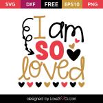 Free SVG cut file - I am so loved