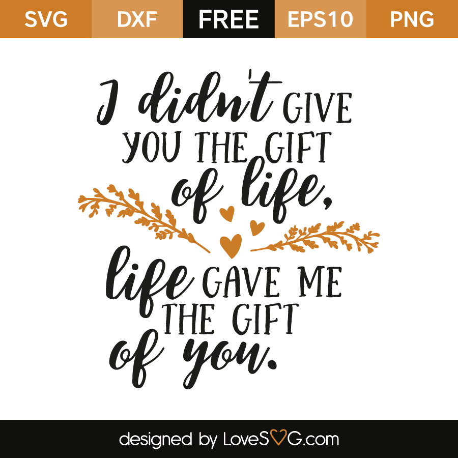 I didnt give you the gift of life lovesvg free svg cut files i didnt give you the gift of life negle Choice Image