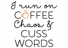 Free svg cut files - I run on coffee Chaos & cuss words