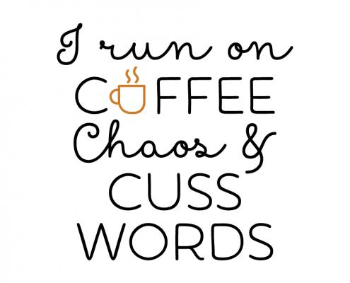 Free svg cut files - I run on coffee Chaos & cuss words