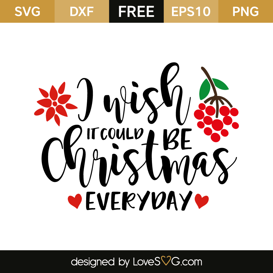 I wish it could be christmas everyday | Lovesvg.com