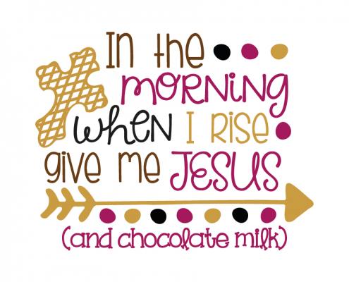 Free svg cut files - In the morning when i rise give me jesus