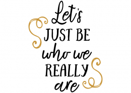 Free SVG cut file - Let's just be who we really are