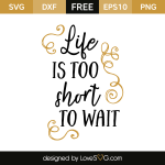 Free SVG cut file - Life it too short to wait
