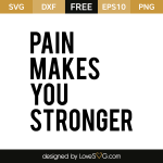 Free SVG cut file - Pain makes you stronger