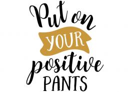 Free SVG cut file - Put you positive Pants