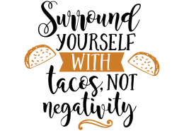 Free SVG cut file - Surround yourself with tacos, not negativity