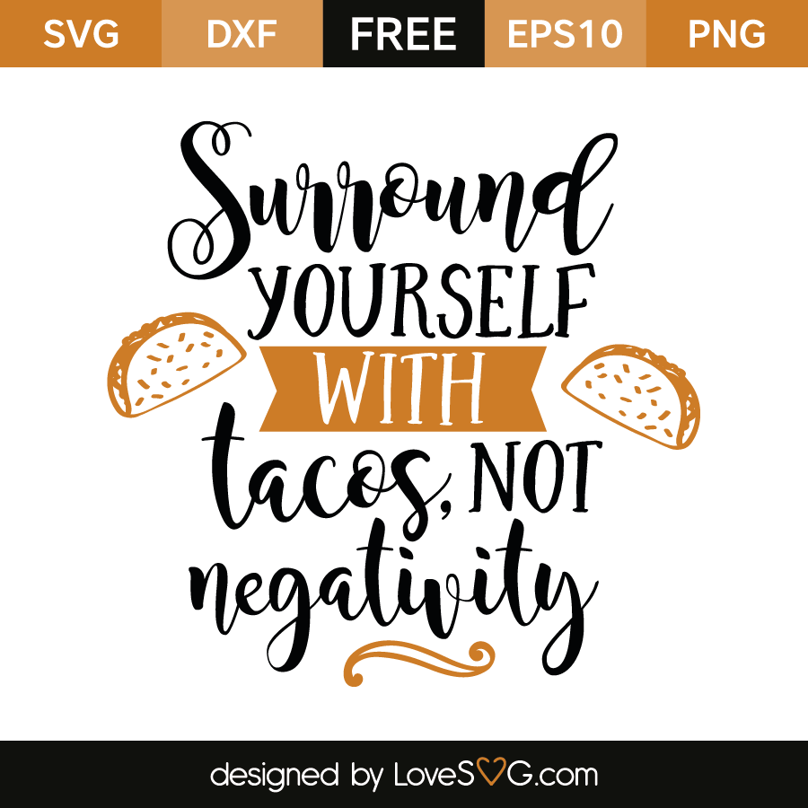 Surround yourself with tacos for Bathroom quotes svg