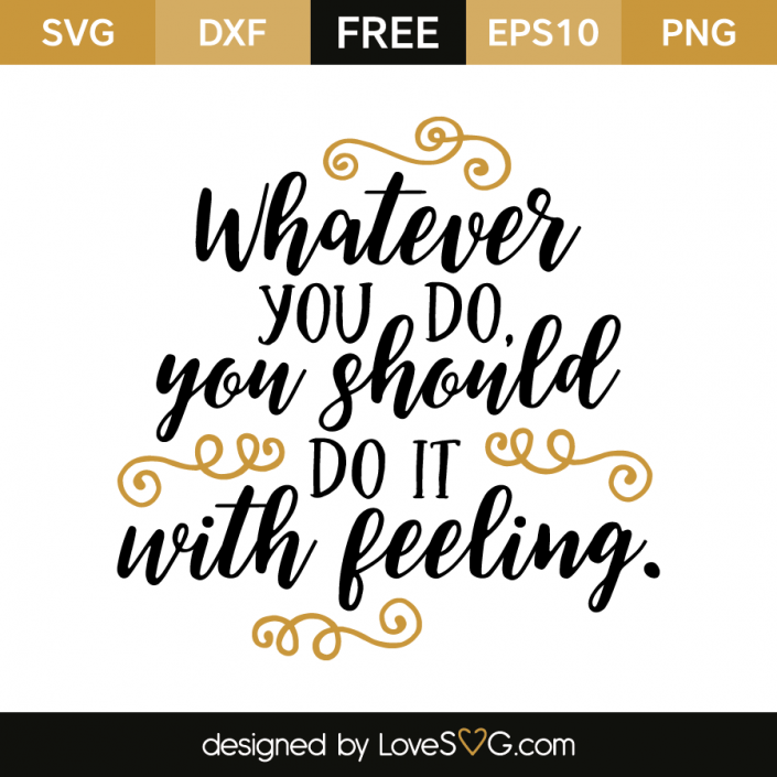 Free SVG cut file - Whatever you do, you should do it with feeling