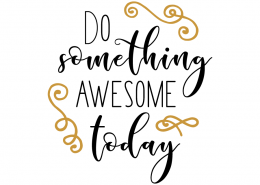 Free svg cut files - Do something awesome today
