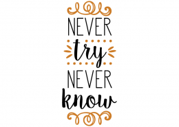 Free svg cut files - Never try never know