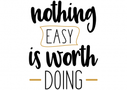 Free svg cut files - Nothing easy is worth doing