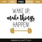 Free svg cut files - Wake up make things happen