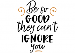 Free SVG cut file - Be so good they can't ignore you
