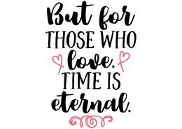 Free SVG cut file - But for those who love time is eternal