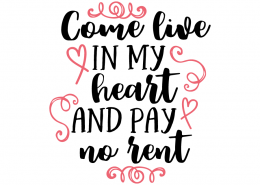 Free SVG cut file - Come live in my heart and pay no rent