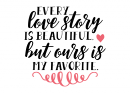 Free SVG cut file - Every love story is beautiful but ours is my favorite