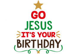 Free SVG cut file - Go Jesus It's your Birthday
