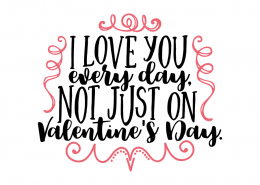 Free SVG cut file - I love you every day Not just on Valentine's Day