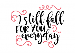 Free SVG cut file - I still fall for you everyday